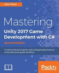 Mastering Unity 2017 Game Development with C# - - Alan Thorn (ISBN: 9781788479837)