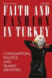 Faith and Fashion in Turkey - Consumption, Politics and Islamic Identities (ISBN: 9781788311663)