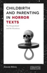 Childbirth and Parenting in Horror Texts - Amanda Digioia (ISBN: 9781787148826)