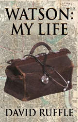 Watson - My Life - An Autobiography of Doctor Watson, Comrade and Friend of Sherlock Holmes (ISBN: 9781787052727)