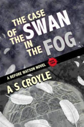 Case of the Swan in the Fog - A Before Watson Novel - Book Three (ISBN: 9781787052246)