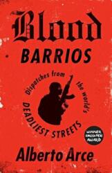 Blood Barrios - Dispatches from the World's Deadliest Streets (ISBN: 9781786990495)