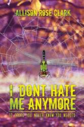 I Don't Hate Me Any More - Allison Rose Clark (ISBN: 9781786937445)