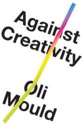 Against Creativity (ISBN: 9781786636492)