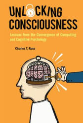 Unlocking Consciousness: Lessons From The Convergence Of Computing And Cognitive Psychology (ISBN: 9781786344687)