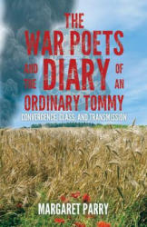 War Poets and the Diary of an Ordinary Tommy: - Convergence, Class and Transmission (ISBN: 9781786292636)