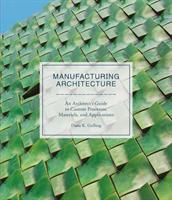 """Manufacturing Architecture - """"An Architect s Guide to Custom Processes, Materials, and Applications"""" (ISBN: 9781786271334)"""