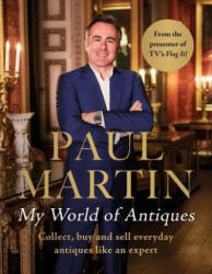 Paul Martin: My World Of Antiques - Collect, buy and sell everyday antiques like an expert (ISBN: 9781786064752)