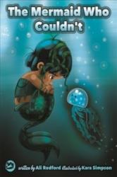 Mermaid Who Couldn't - How Mariana Overcame Loneliness and Shame and Learned to Sing Her Own Song! (ISBN: 9781785923951)