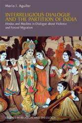 Interreligious Dialogue and the Partition of India - Hindus and Muslims in Dialogue About Violence and Forced Migration (ISBN: 9781785923128)
