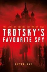 Trotsky's Favourite Spy - The Life Of George Alexander Hill (ISBN: 9781785900815)