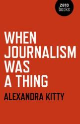 When Journalism was a Thing (ISBN: 9781785356544)