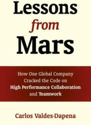 Lessons from Mars - How One Global Company Cracked the Code on High Performance Collaboration and Teamwork (ISBN: 9781785353581)