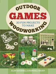 Outdoor Woodworking Games - 20 Fun Projects to Make (ISBN: 9781784943745)