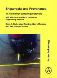 Shipwrecks and Provenance: in-situ timber sampling protocols with a focus on wrecks of the Iberian shipbuilding tradition (ISBN: 9781784917173)