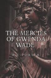 Mercies of Gwenda Wade - A. J. Porter (ISBN: 9781784653071)
