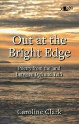 Out at the Bright Edge - Poetry from the Land Between Dyfi and Teifi (ISBN: 9781784614652)