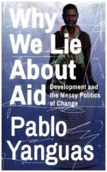 Why We Lie About Aid - Development and the Messy Politics of Change (ISBN: 9781783609338)