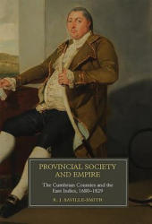 Provincial Society and Empire - The Cumbrian Counties and the East Indies, 1680-1829 (ISBN: 9781783272815)