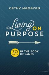 Living on Purpose - 30 Days in the Book of James (ISBN: 9781782598299)