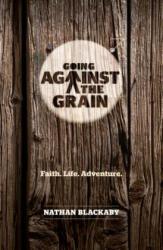 Going Against the Grain - Faith. Life. Adventure (ISBN: 9781782590583)