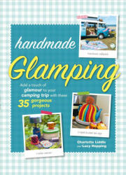 Handmade Glamping - Add a Touch of Glamour to Your Camping Trip with These 35 Gorgeous Craft Projects (ISBN: 9781782495703)
