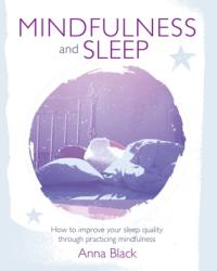 Mindfulness and Sleep - How to Improve Your Sleep Quality Through Practicing Mindfulness (ISBN: 9781782495604)