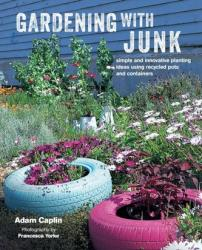 Gardening with Junk - Simple and Innovative Planting Ideas Using Recycled Pots and Containers (ISBN: 9781782495512)