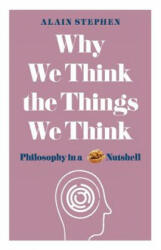 Why We Think the Things We Think - Alain Stephen (ISBN: 9781782437840)