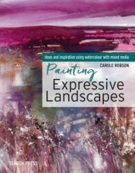 Painting Expressive Landscapes - Ideas and Inspiration Using Watercolour with Mixed Media (ISBN: 9781782215530)