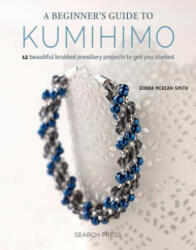 Beginner's Guide to Kumihimo - Donna McKean-Smith (ISBN: 9781782215349)