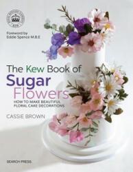 Kew Book of Sugar Flowers - Cassie Brown (ISBN: 9781782214960)