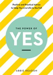 Power of YES - positive and practical advice to help you live life to the full (ISBN: 9781781576007)