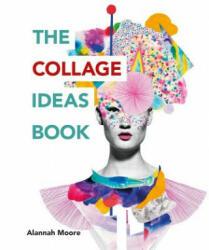 Collage Ideas Book - Alannah Moore (ISBN: 9781781575277)