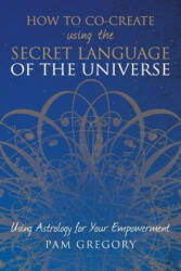 How to Co-Create Using the Secret Language of the Universe (ISBN: 9781781326848)