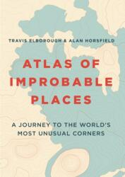 Atlas of Improbable Places - Travis Elborough, Alan Horsfield (ISBN: 9781781317631)