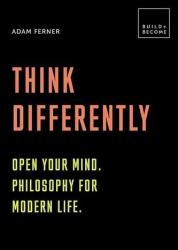 Think Differently: Open your mind. Philosophy for modern life - Adam Ferner (ISBN: 9781781317174)