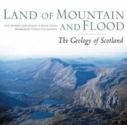 Land of Mountain and Flood - The Geology and Landforms of Scotland (ISBN: 9781780274973)