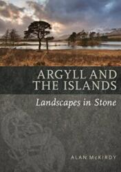 Argyll & the Islands - Landscapes in Stone (ISBN: 9781780274669)