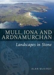 Mull, Iona & Ardnamurchan - Landscapes in Stone (ISBN: 9781780274409)