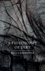 Philosophy of Dirt (ISBN: 9781780239187)