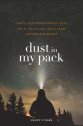 Dust in My Pack: Ignite Your Adventurous Soul with Travelling Tales from Around Our World (ISBN: 9781775039013)