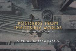 Postcards From Impossible Worlds - The Collected Shortest Story (ISBN: 9781771484671)