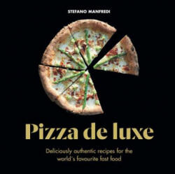 Pizza De Luxe - Deliciously authentic recipes for the world's favourite fast food (ISBN: 9781760634421)