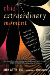 This Extraordinary Moment - Moving Beyond the Mind to Embrace the Miracle of What Is (ISBN: 9781684031818)