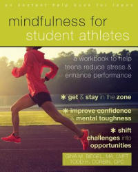 Mindfulness for Student Athletes - A Workbook to Help Teens Reduce Stress and Enhance Performance (ISBN: 9781684030798)