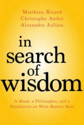 In Search of Wisdom - A Monk, a Philosopher, and a Psychiatrist on What Matters Most (ISBN: 9781683640240)