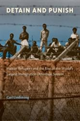 Detain and Punish - Haitian Refugees and the Rise of the World's Largest Immigration Detention System (ISBN: 9781683400400)