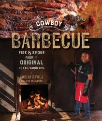 Cowboy Barbecue - Fire & Smoke from the Original Texas Vaqueros (ISBN: 9781682681428)