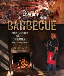 Cowboy Barbecue - Fire & Smoke from the Original Texas Vaqueros (ISBN: 9781682681428)